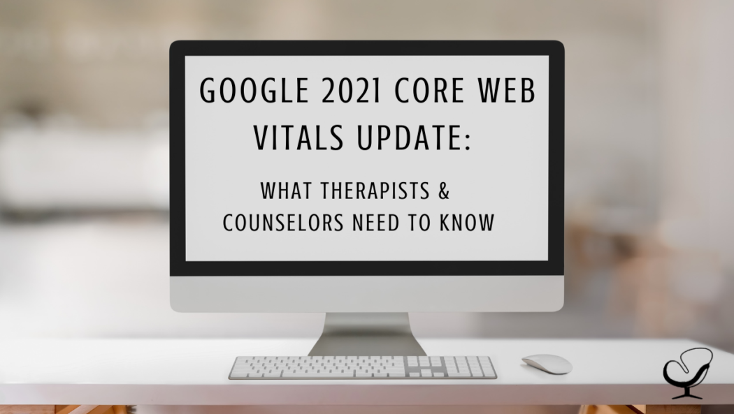 Google 2021 Core Web Vitals Update: What Therapists & Counselors Need To Know | Practice of the Practice Blog | Dr. Ronit Levy | Google Tips for Mental Health Practitioners