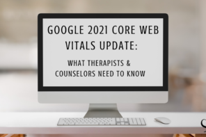 Google 2021 Core Web Vitals Update: What Therapists and Counselors Need to Know