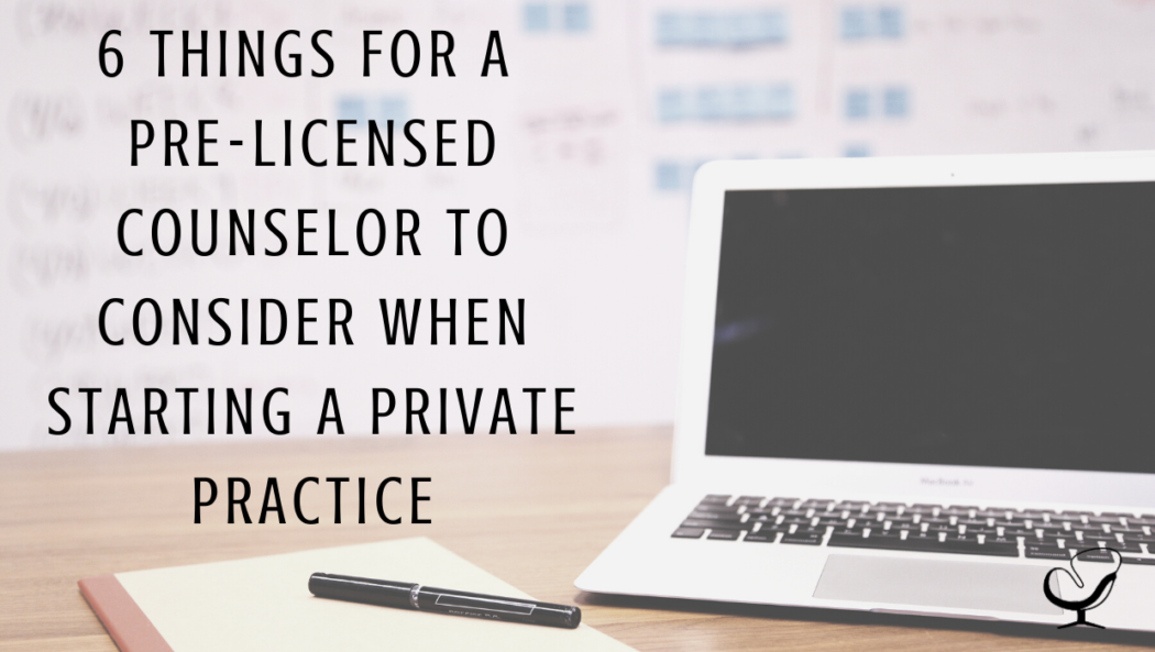 Six Things for a Pre-Licensed Counselor to Consider When Starting a Private Practice | Image representing planning for a pre-licensed counselor to do when starting a private practice | Practice of the Practice Blog Article | Help for Mental Health Clinicians | Starting a Private Practice