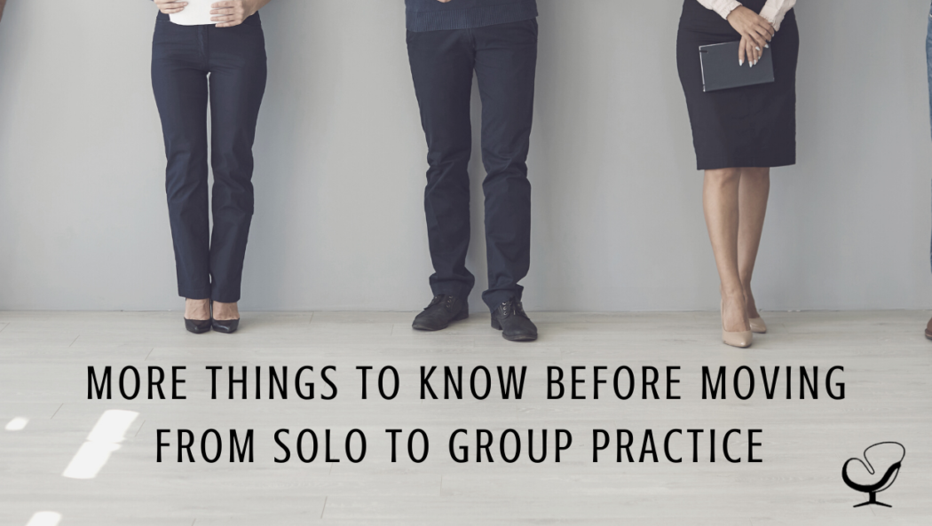 3 More Things I Wish I Knew Before Moving From Solo to Group Practice | Group Private Practice | Mental Health | Shannon Heers Contributor for Practice of the Practice | Blog Article