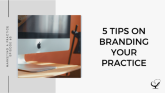 5 Tips on Branding Your Practice