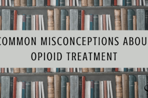 Common Misconceptions About Opioid Treatment