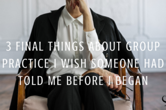 3 Final Things About Group Practice I Wish Someone Had Told Me Before I Began | Image representing a group practice owner | Practice of the Practice | Shannon Heers | Contributor | Blog Article | Mental Health Clinician