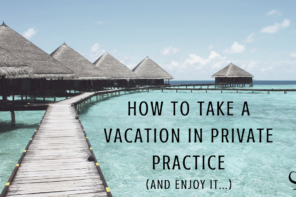 How To Take A Vacation In Private Practice