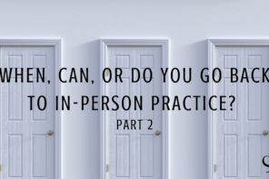 Image representing going back to in-person practice and making that decision during the pandemic | Part 2 | Cristina Castagnini | Practice of the Practice | Article | Contributor Article | Private Practice | Clinicians
