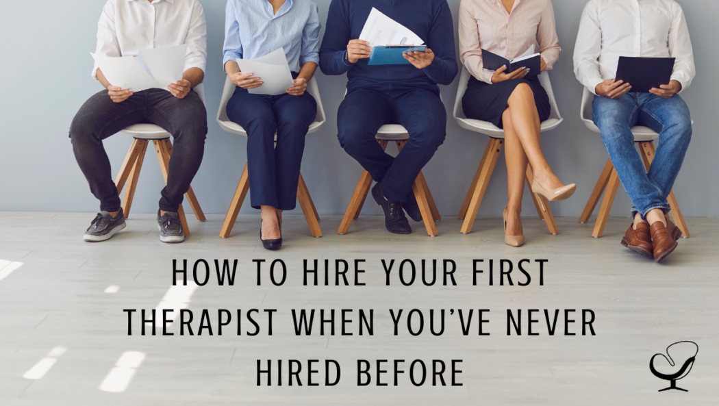 How to Hire Your First Therapist When You've Never Hired Before | Shannon Heers | Article | Practice of the Practice | Blog | Growing Your Private Practice