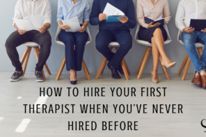 How to Hire Your First Therapist When You've Never Hired Before