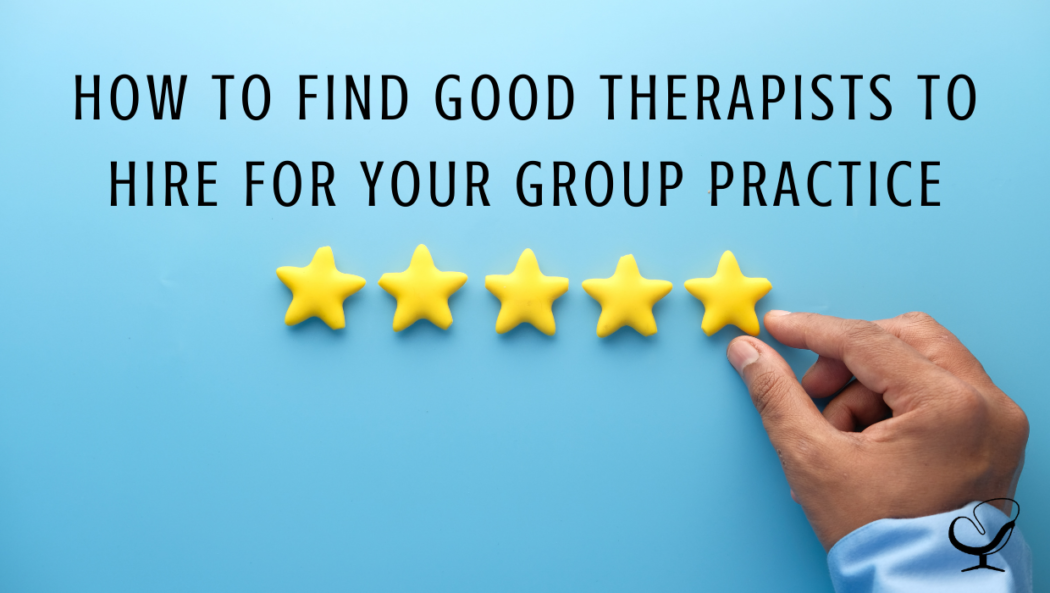 How to Find Good Therapists to Hire for Your Group Practice   Shannon Heers   Practice of the Practice Blog   Grow Your Group Practice