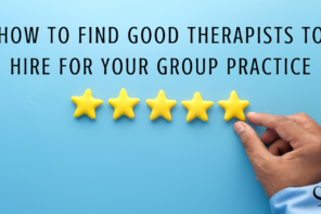 How to Find Good Therapists to Hire for Your Group Practice