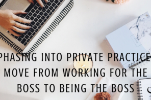Phasing Into Private Practice: Move From Working For The Boss to Being the Boss