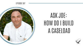 Image of Joe Sanok. On this therapist podcast, podcaster, consultant and author, talks about the how to build a caseload in your private practice.
