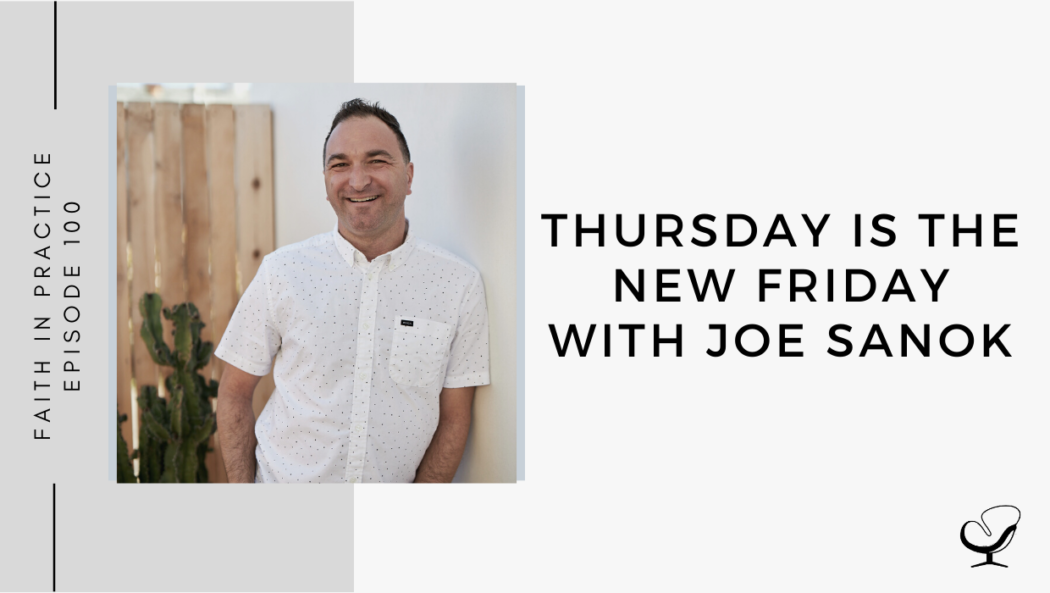 Image of Joe Sanok. On this therapist podcast, podcaster, consultant and author, talks about how his upcoming book, Thursday Is The New Friday.