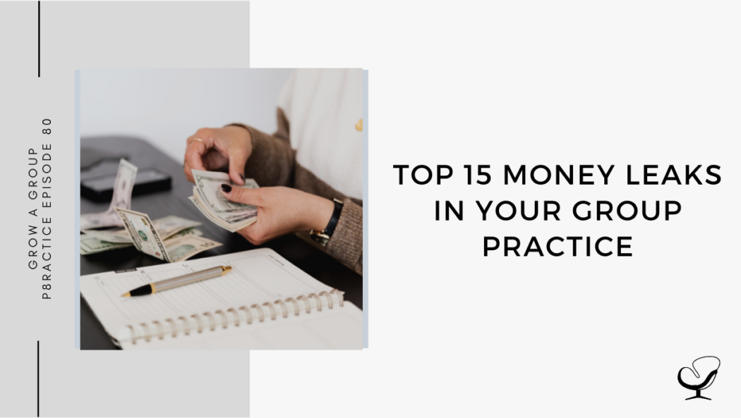 In this episode of the Grow A Group Practice Podcast, Alison Pidgeon, an entrepreneur and group practice boss, speaks about the top 15 money leaks in your group practice.
