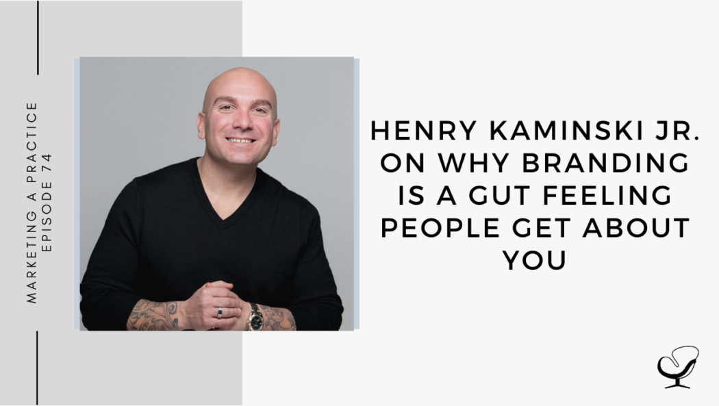 A photo of Henry Kaminski Jr is captured. He has spent the last 14 years helping entrepreneurs monetize their expertise and design their online presence. Henry speaks with Sam Carvalho on the Marketing A Practice Podcast about branding and why it's a gut feeling.