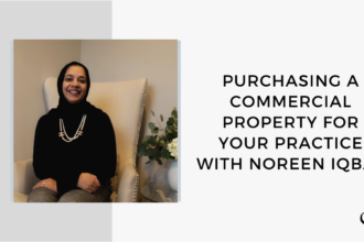 A photo of Noreen Iqbal is captured. She is a group practice owner and real estate investor. Noreen is featured on the Grow a Group Practice with Alison Pidgeon, they speak about Purchasing a Commercial Property for Your Practice.