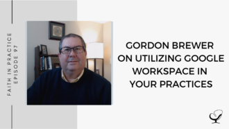 A photo of Gordon Brewer is captured. He speaks with Whitney Owens about utilizing Google Workspace in your private practice. Gordon is featured on the Practice of the Practice, a therapist podcast