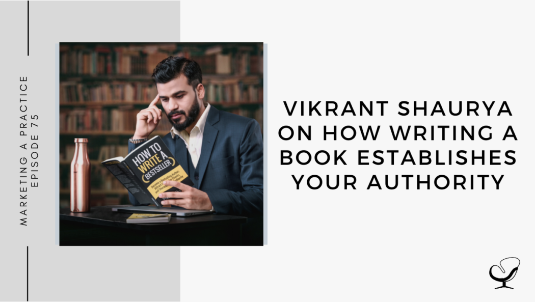 A photo of Vikrant Shaurya is captured. He is a best-selling author and the founder of BestsellingBook.com. Vikrant Shaurya speaks with Sam Carvalho on the Marketing A Practice Podcast about how writing a book establishes your authority.