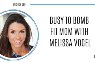 A photo of Melissa Vogel is captured. She is the creator of Busy to Bomb Fit Mom and works with moms who want to be fit and toned, while balancing family life and their career. Melissa Vogel is featured on Practice of the Practice, a therapist podcast.