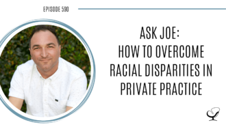 Image of Joe Sanok. On this therapist podcast, podcaster, consultant and author, talks about how to overcome racial disparities in your private practice.