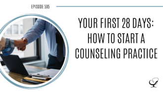 On this therapist podcast, podcaster, consultant and author, talks about your first 28 days on how to start a counseling practice.