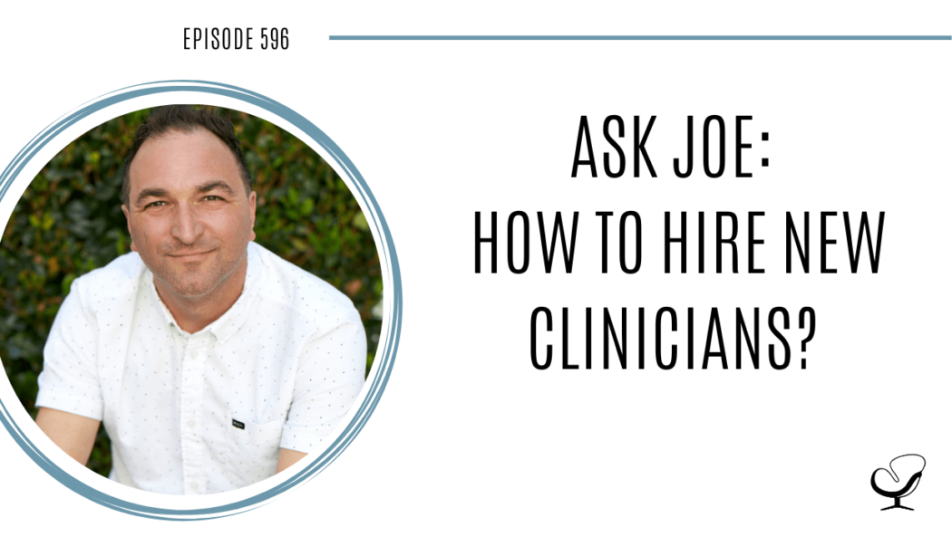 Image of Joe Sanok. On this therapist podcast, podcaster, consultant and author, talks about how to hire new clinicians in your private practice.