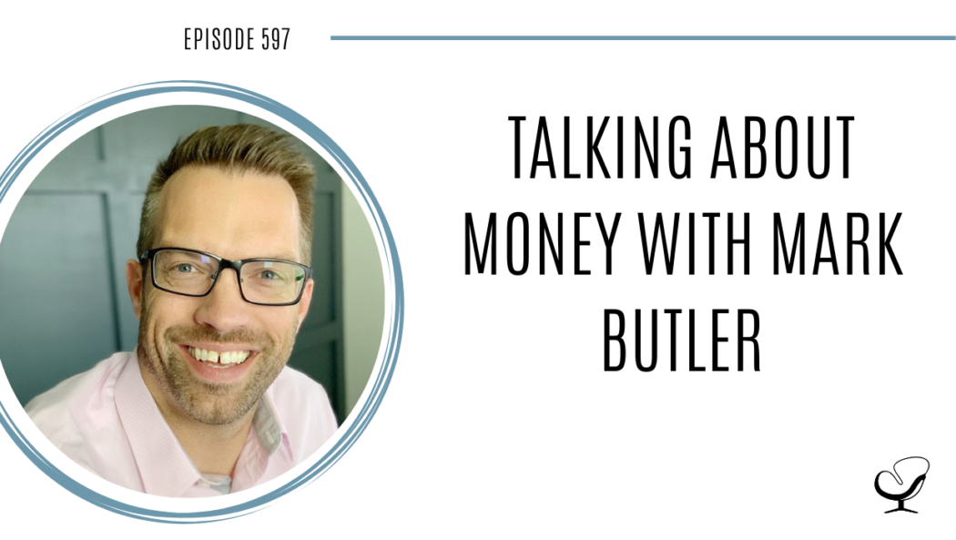 A photo of Mark Butler is captured. Mark Butler is featured on Practice of the Practice, a therapist podcast where he talks about money.