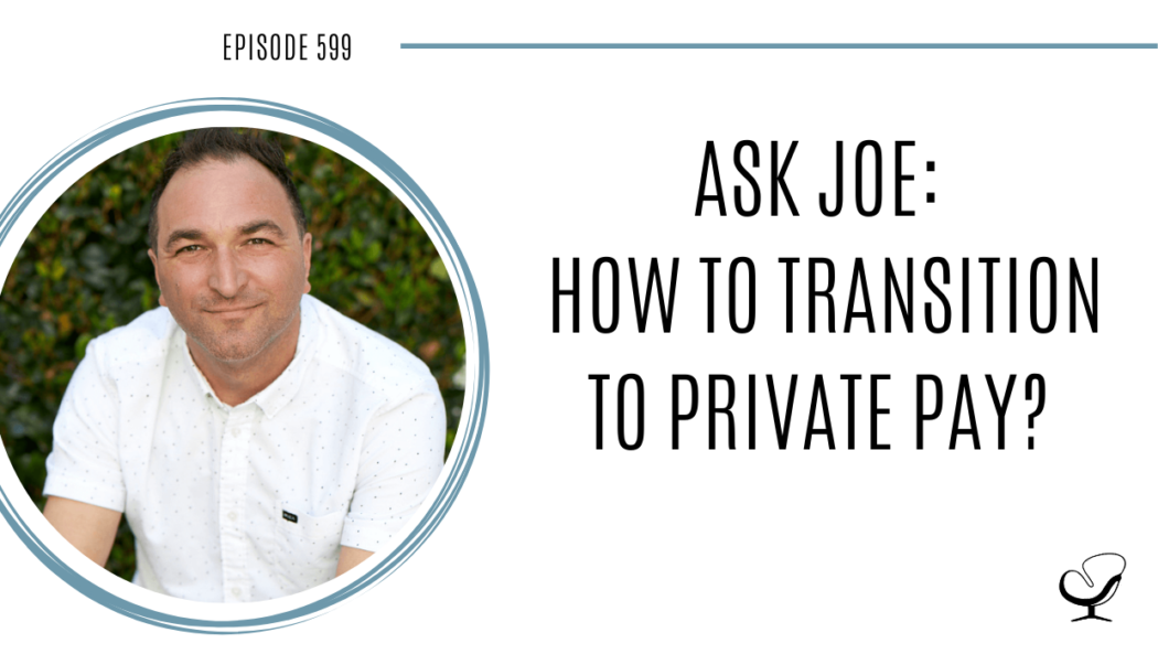 Image of Joe Sanok. On this therapist podcast, podcaster, consultant and author, talks about how How to transition to private pay in your private practice.