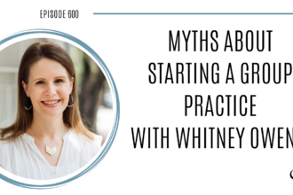 A photo of Whitney Owens is captured. Whitney Owens is featured on Practice of the Practice, a therapist podcast where she talks about Myths About Starting a Group Practice.