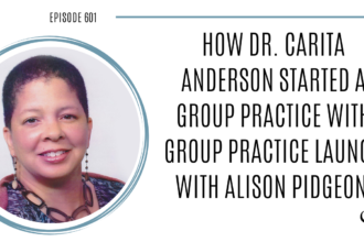 A photo of Dr. Carita Anderson is captured. She is interviewed by Alison Pidgeon on The Practice of the Practice Podcast, a therapist podcast. They speak about how Dr. Carita Anderson started a group practice with Group Practice Launch