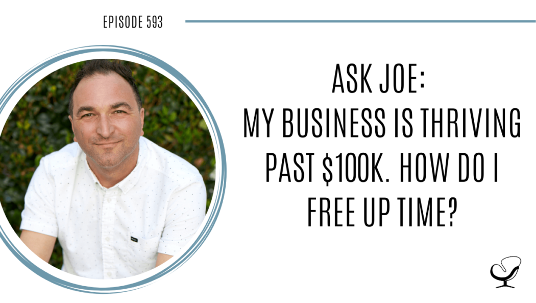 Image of Joe Sanok. On this therapist podcast, podcaster, consultant and author, talks about how to free up your time if your business is reaching over $100k in your private practice.