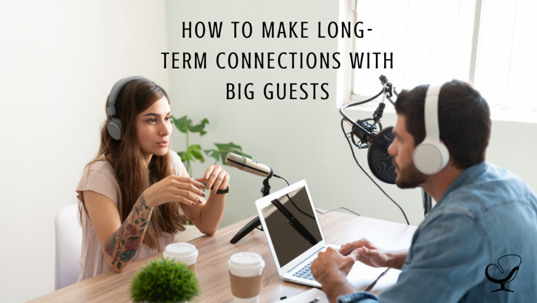 Joe Sanok on How to Make Long-Term Connection With Big Guests | Practice of the Practice | Blog Article