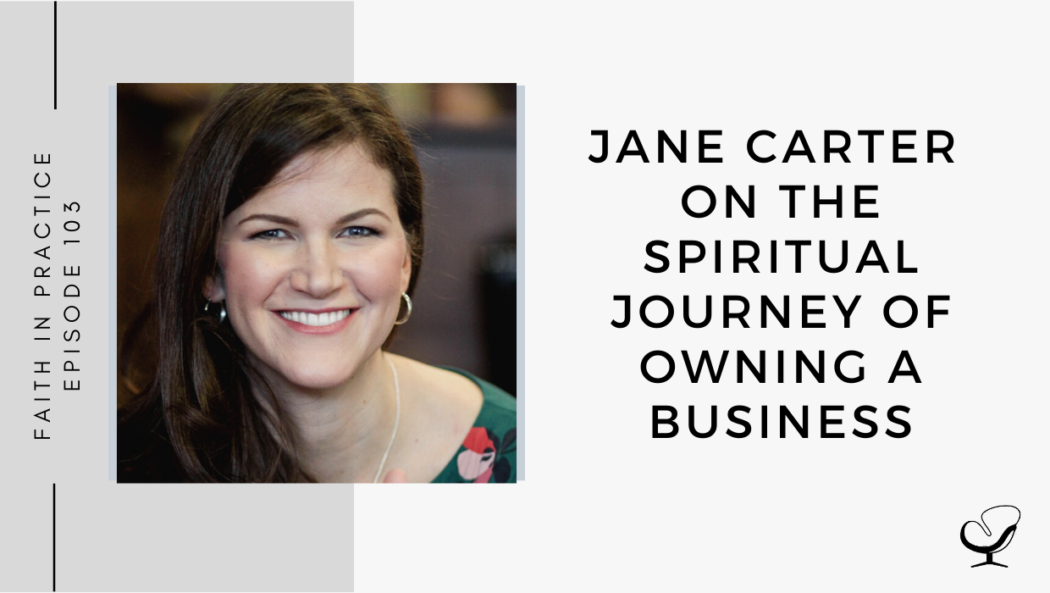A photo of Jane Carter is captured. She is a counsellor and business coach committed to helping therapists and entrepreneurs. Jane Carter is featured on Faith of the Practice, speaking with Whitney Owens about the spiritual journey of owning a business.