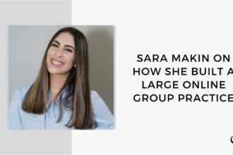 Image of Sara Makin. On this therapist podcast, Sara Makin talks about how she built a large online group practice.