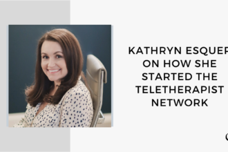 Image of Kathryn Esquer. On this therapist podcast, Kathryn Esquer talks about how she started the Teletherapist Network.