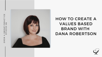 Image of Dana Robertson. On this therapist podcast, Dana Robertson talks about how to create a values based brand.