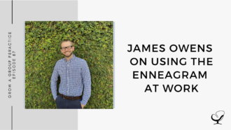 Image of James Owens. On this therapist podcast, James Owens talks about using the enneagram at work.