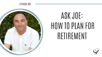 Image of Joe Sanok. On this therapist podcast, podcaster, consultant and author, talks about how to plan for retirement.