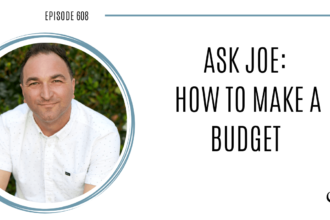 Image of Joe Sanok. On this therapist podcast, podcaster, consultant and author, talks about how to make a budget.