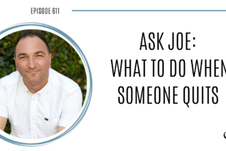 Image of Joe Sanok. On this therapist podcast, podcaster, consultant and author, talks about what to do when someone quits.