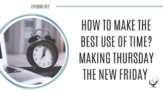 On this therapist podcast, podcaster, consultant and author, talks about how to make the best of time. MakingThursday the new Friday.