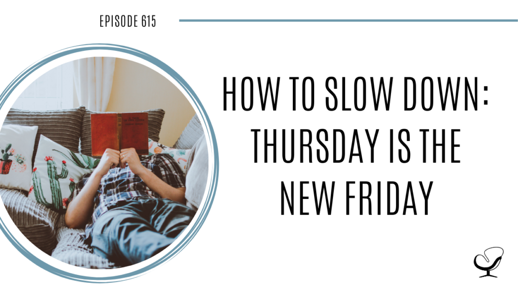 On this therapist podcast, Joe Sanok talks about how to slow down, Thursday is the new Friday.