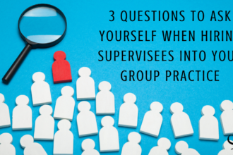 3 Questions to Ask Yourself When Hiring Supervisees into Your Group Practice   Shannon Heers   Group Practice Owner   Practice of the Practice   Articles   Mental Health Professional
