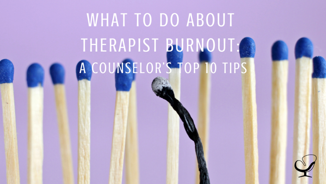 What To Do About Therapist Burnout: A Counselor's Top 10 Tips   Practice of the Practice Articles   Shannon Heers   Group Practice Owner   Blog