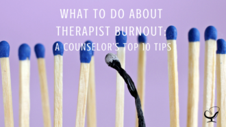 What To Do About Therapist Burnout: A Counselor's Top 10 Tips | Practice of the Practice Articles | Shannon Heers | Group Practice Owner | Blog