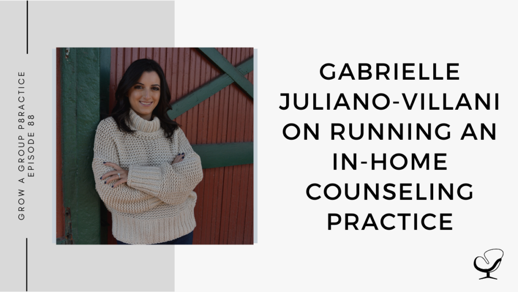 Image of Gabrielle Juliano-Villani. On this therapist podcast, Gabrielle Juliano-Villani talks about running an in-home counseling practice.