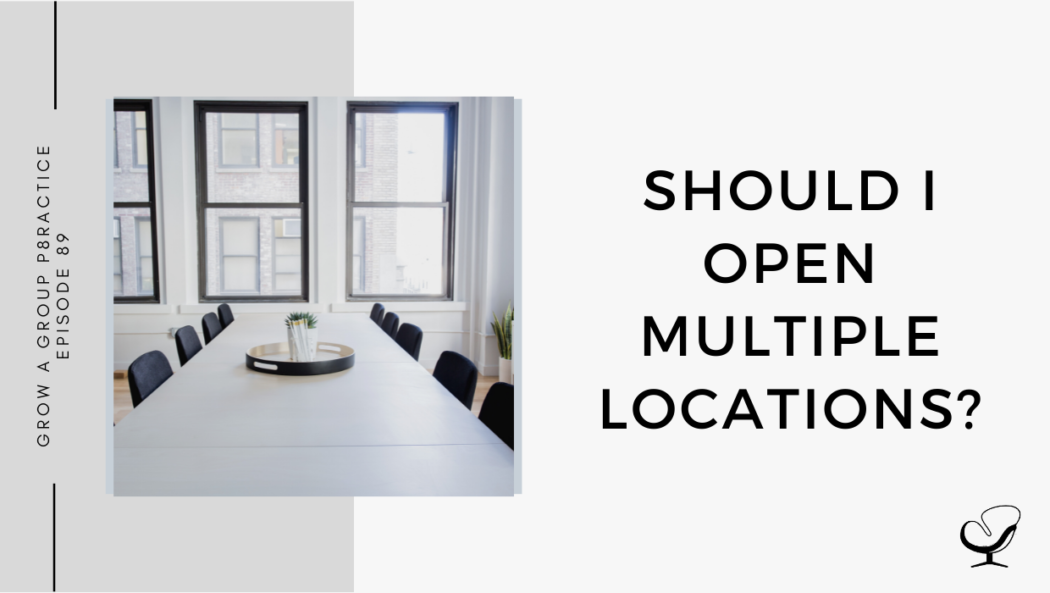 On this therapist podcast, Alison Pidgeon talks about should I open multiple locations.