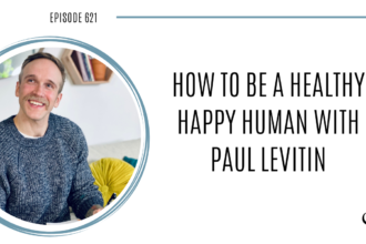 """A photo of Paul Levitin is captured. Paul Levitin is a health and happiness coach, and the host of """"The Healthy Happy Human Podcast."""". Paul Levitin is featured on Practice of the Practice, a therapist podcast."""
