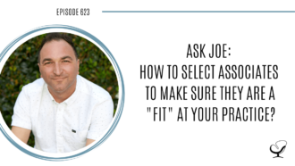 """An image of Joe Sanok is captured on the Practice of the Practice podcast, a therapist podcast. He answers questions about how to select associates to make sure they are a """"fit"""" at your practice."""
